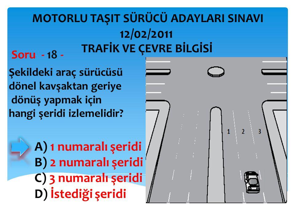 Şekildeki araç sürücüsü dönel kavşaktan geriye dönüş yapmak için hangi şeridi izlemelidir? Soru - 18 - A) 1 numaralı şeridi B) 2 numaralı şeridi C) 3