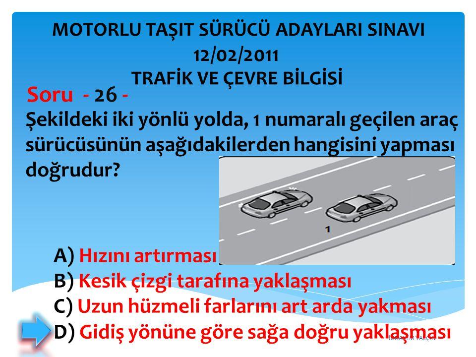 İBRAHİM YALÇIN Şekildeki iki yönlü yolda, 1 numaralı geçilen araç sürücüsünün aşağıdakilerden hangisini yapması doğrudur? Soru - 26 - A) Hızını artırm