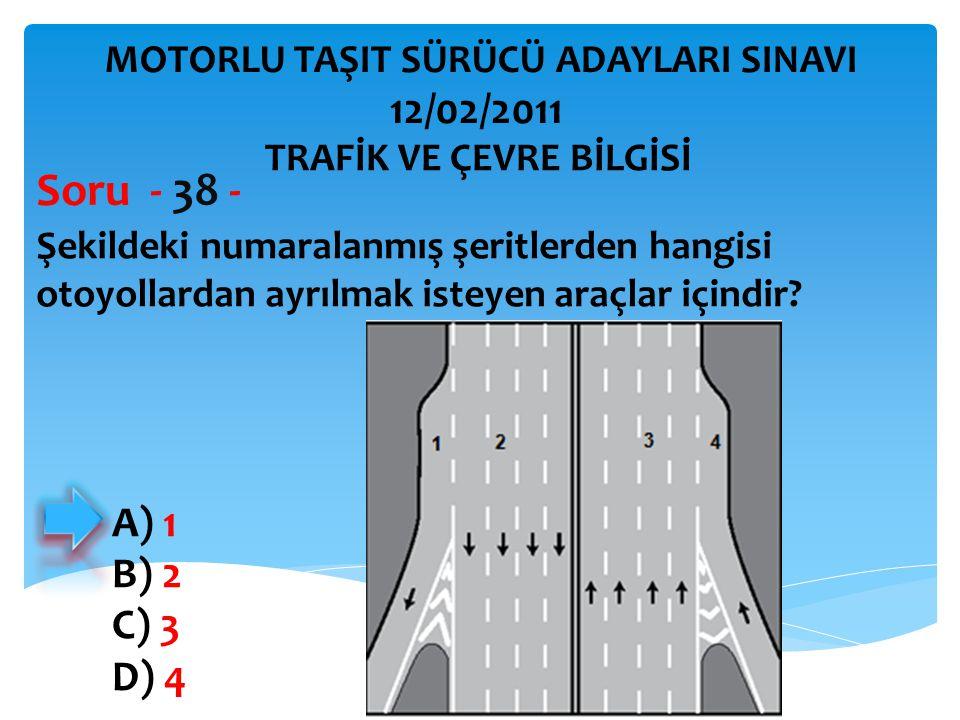 Şekildeki numaralanmış şeritlerden hangisi otoyollardan ayrılmak isteyen araçlar içindir? Soru - 38 - A) 1 B) 2 C) 3 D) 4 TRAFİK VE ÇEVRE BİLGİSİ MOTO