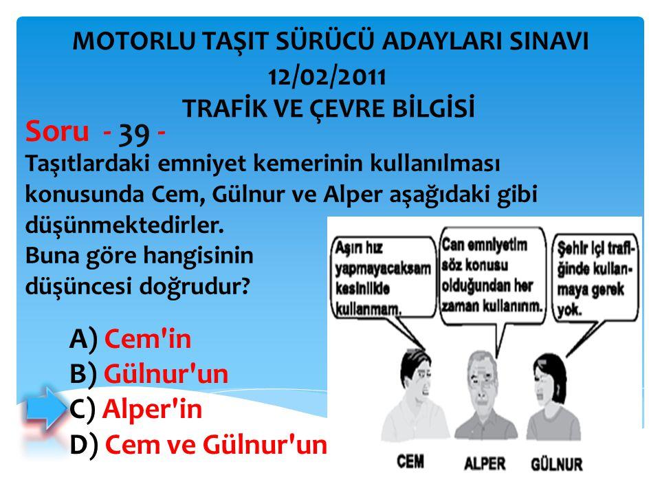 Taşıtlardaki emniyet kemerinin kullanılması konusunda Cem, Gülnur ve Alper aşağıdaki gibi düşünmektedirler. Buna göre hangisinin düşüncesi doğrudur? S