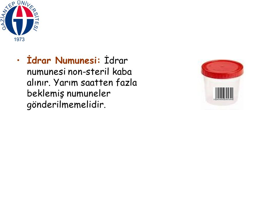 İdrar Numunesi: İdrar numunesi non-steril kaba alınır.