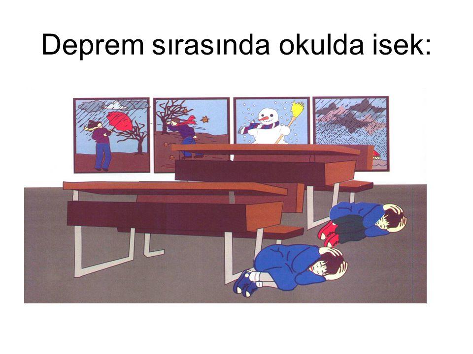 Deprem sırasında okulda isek: