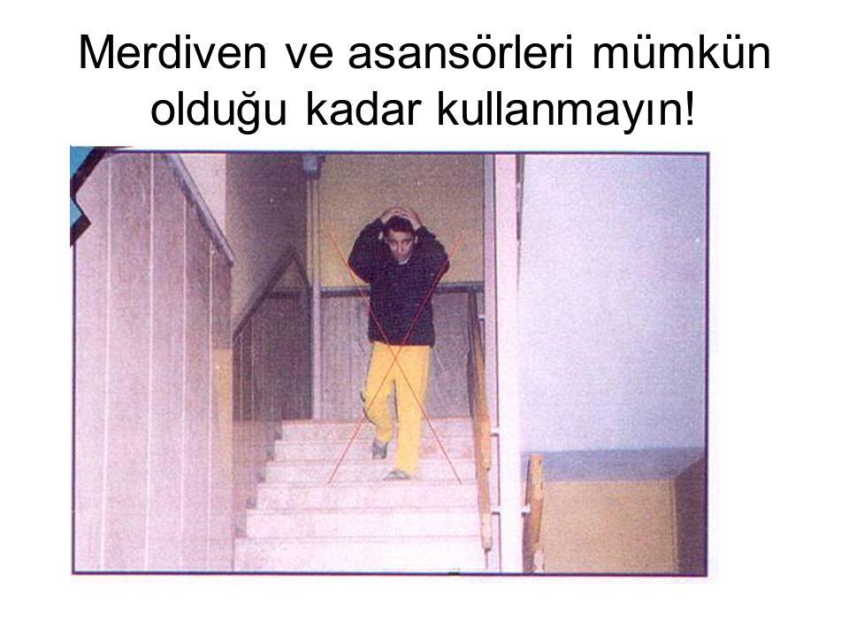 Merdiven ve asansörleri mümkün olduğu kadar kullanmayın!