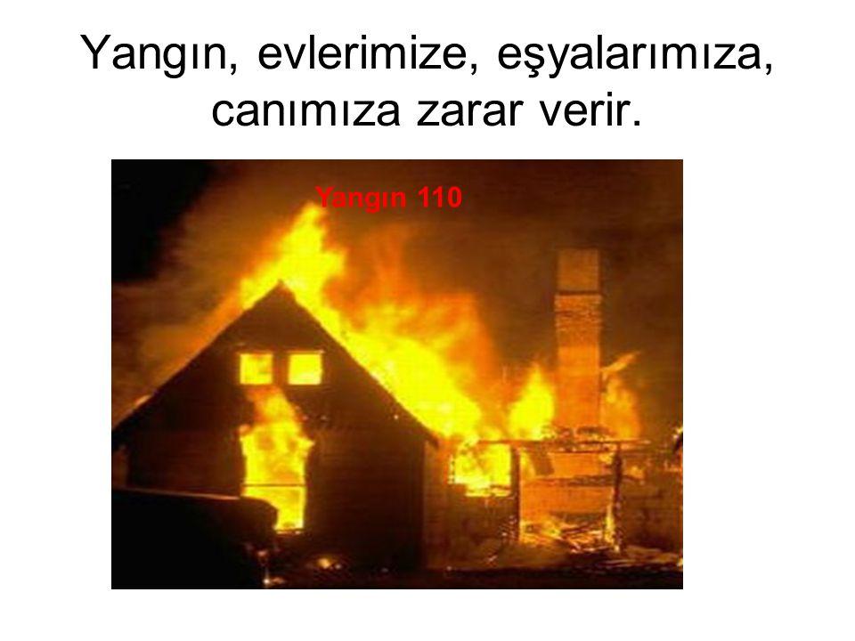 Yangın, evlerimize, eşyalarımıza, canımıza zarar verir. Yangın 110