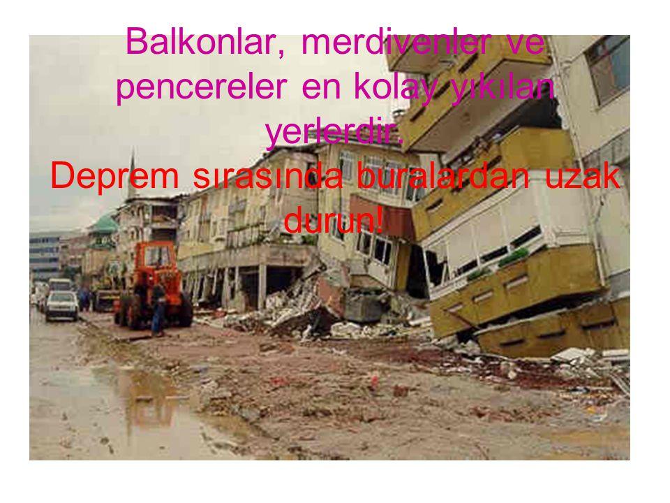 Balkonlar, merdivenler ve pencereler en kolay yıkılan yerlerdir. Deprem sırasında buralardan uzak durun!