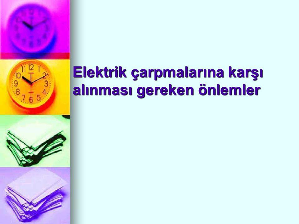 Elektrik çarpmalarına karşı alınması gereken önlemler