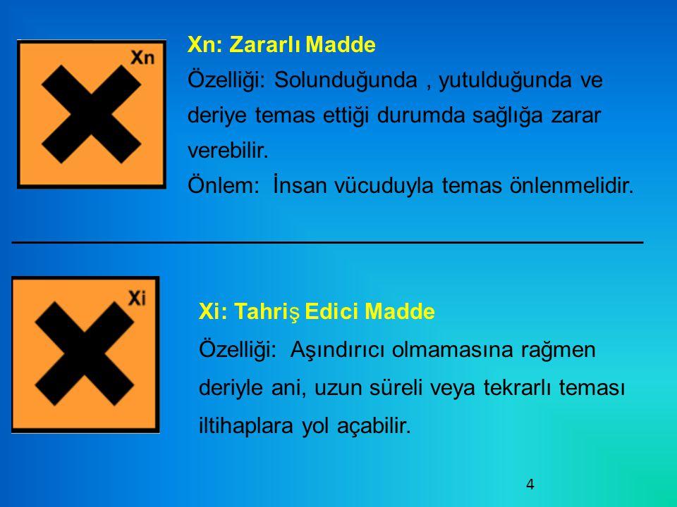 4 Xn: Zararlı Madde Özelliği: Solunduğunda, yutulduğunda ve deriye temas ettiği durumda sağlığa zarar verebilir.