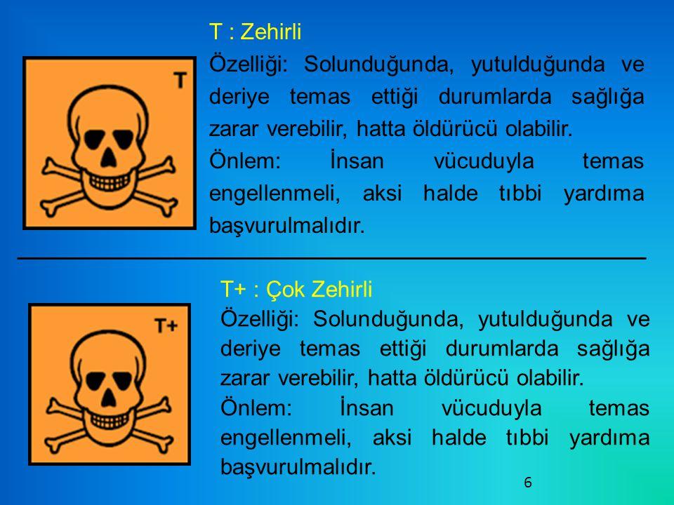 6 T : Zehirli Özelliği: Solunduğunda, yutulduğunda ve deriye temas ettiği durumlarda sağlığa zarar verebilir, hatta öldürücü olabilir.