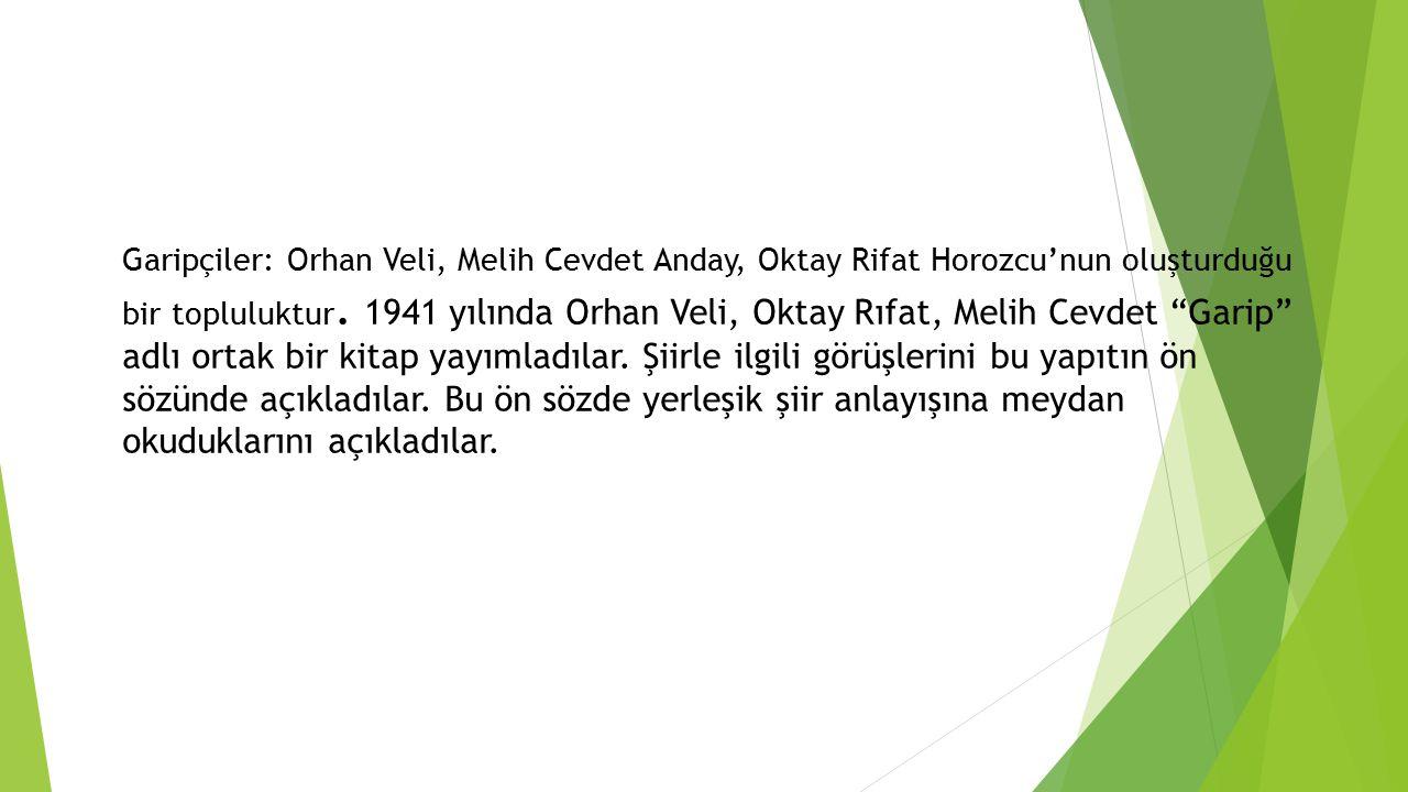 """Garipçiler: Orhan Veli, Melih Cevdet Anday, Oktay Rifat Horozcu'nun oluşturduğu bir topluluktur. 1941 yılında Orhan Veli, Oktay Rıfat, Melih Cevdet """"G"""