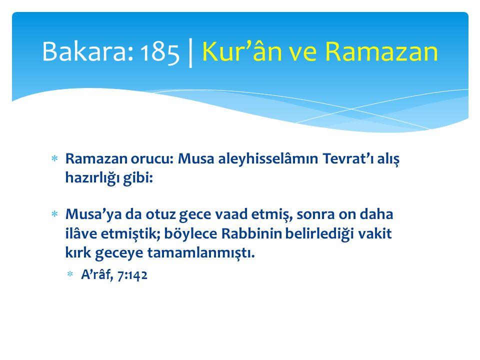  Ramazan orucu: Musa aleyhisselâmın Tevrat'ı alış hazırlığı gibi:  Musa'ya da otuz gece vaad etmiş, sonra on daha ilâve etmiştik; böylece Rabbinin b