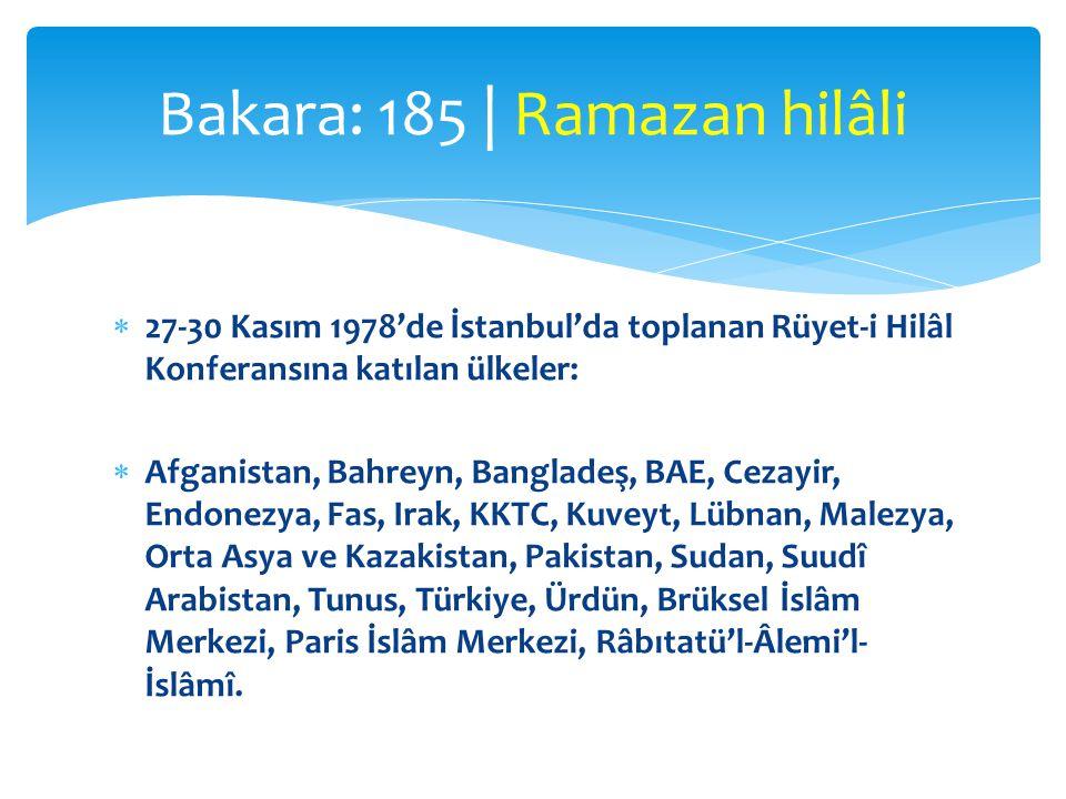  27-30 Kasım 1978'de İstanbul'da toplanan Rüyet-i Hilâl Konferansına katılan ülkeler:  Afganistan, Bahreyn, Bangladeş, BAE, Cezayir, Endonezya, Fas, Irak, KKTC, Kuveyt, Lübnan, Malezya, Orta Asya ve Kazakistan, Pakistan, Sudan, Suudî Arabistan, Tunus, Türkiye, Ürdün, Brüksel İslâm Merkezi, Paris İslâm Merkezi, Râbıtatü'l-Âlemi'l- İslâmî.