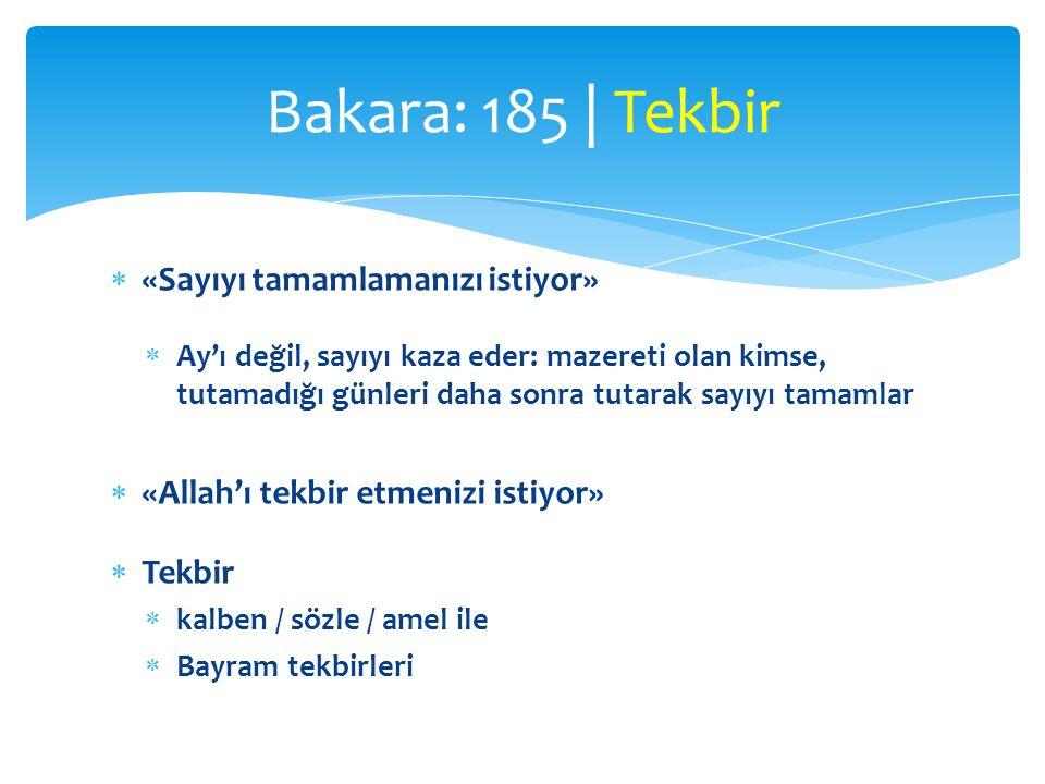  «Sayıyı tamamlamanızı istiyor»  Ay'ı değil, sayıyı kaza eder: mazereti olan kimse, tutamadığı günleri daha sonra tutarak sayıyı tamamlar  «Allah'ı