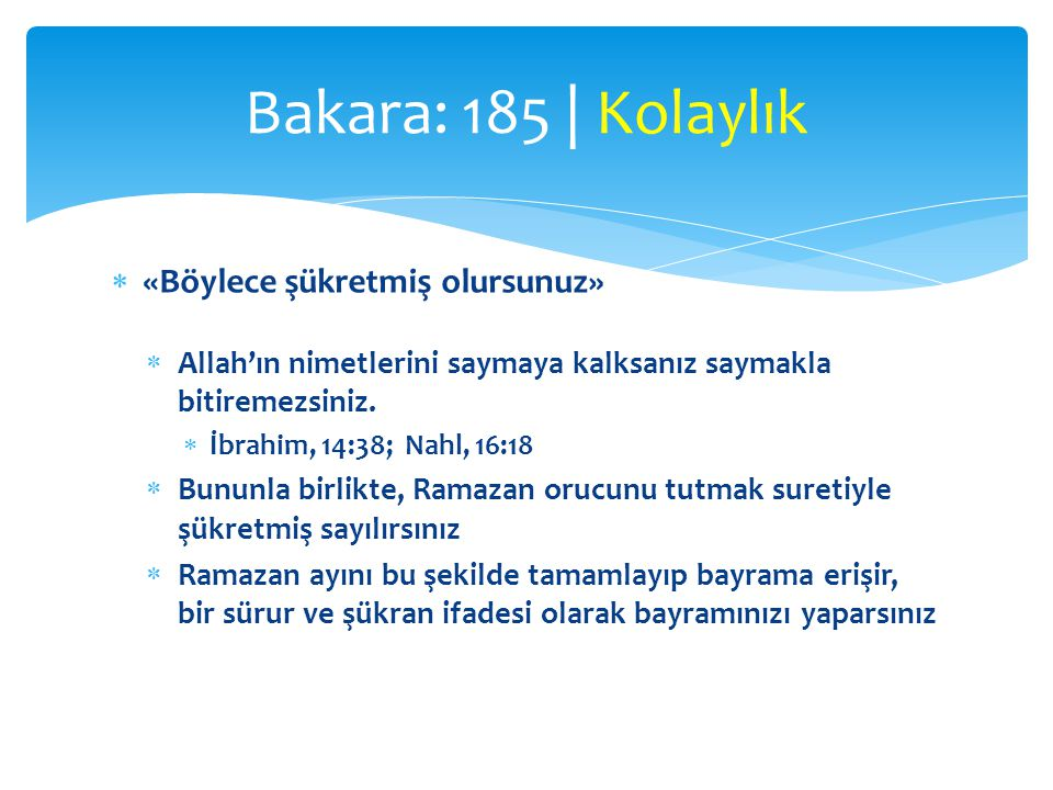  «Böylece şükretmiş olursunuz»  Allah'ın nimetlerini saymaya kalksanız saymakla bitiremezsiniz.  İbrahim, 14:38; Nahl, 16:18  Bununla birlikte, Ra