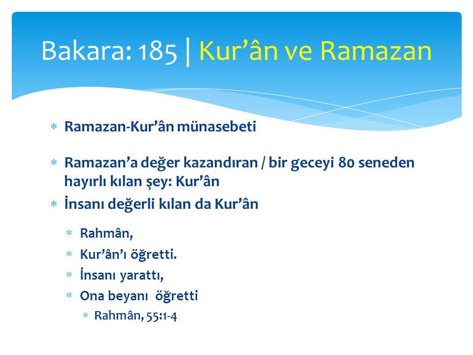  Ramazan-Kur'ân münasebeti  Ramazan'a değer kazandıran / bir geceyi 80 seneden hayırlı kılan şey: Kur'ân  İnsanı değerli kılan da Kur'ân  Rahmân,  Kur'ân'ı öğretti.