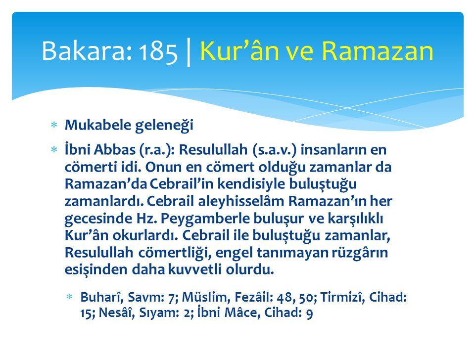 Mukabele geleneği  İbni Abbas (r.a.): Resulullah (s.a.v.) insanların en cömerti idi. Onun en cömert olduğu zamanlar da Ramazan'da Cebrail'in kendis