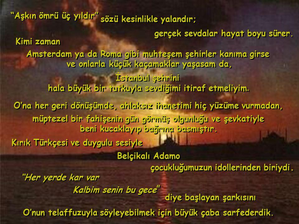 unutulmaz üçlüsünün çocuk beyinlerimize fena halde kazındığını, unutulmaz üçlüsünün çocuk beyinlerimize fena halde kazındığını, İstanbul'a her kar yağışıyla birlikte tekrar tekrar ortaya çıkan İstanbul'a her kar yağışıyla birlikte tekrar tekrar ortaya çıkan ve bizim kuşağa özgü tipik bir şartlı refleks vak'ası haline dönüştünü ve bizim kuşağa özgü tipik bir şartlı refleks vak'ası haline dönüştünü çok sonraları farkettik.