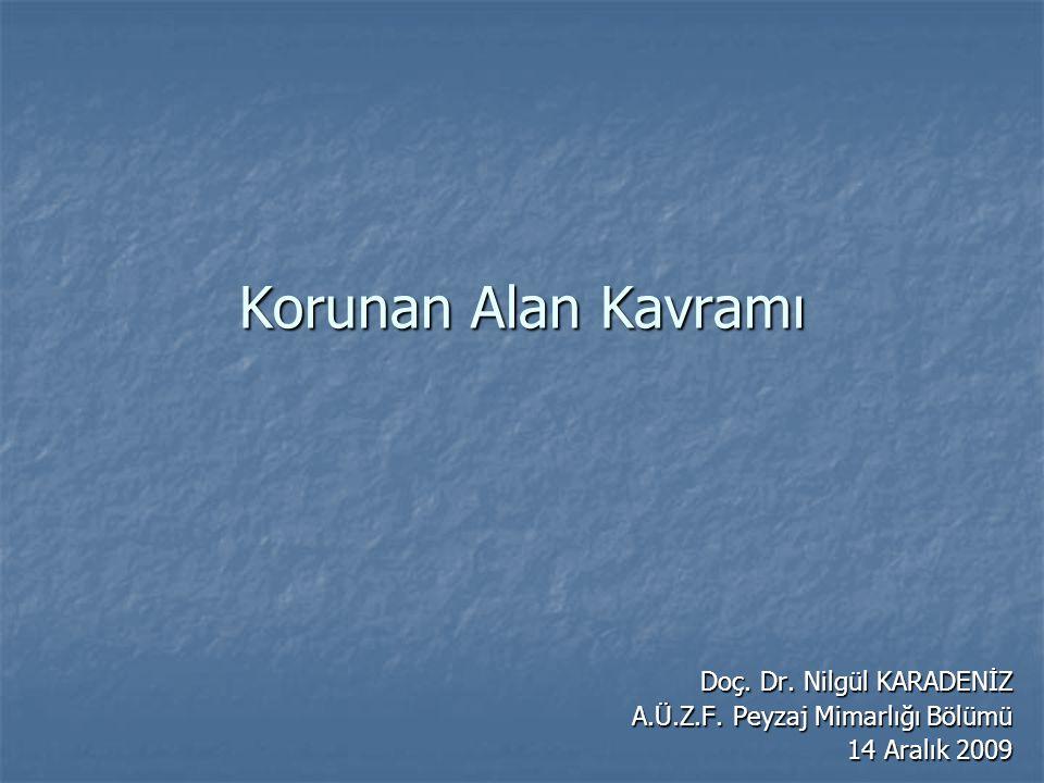 Korunan Alan Kavramı Doç. Dr. Nilgül KARADENİZ A.Ü.Z.F. Peyzaj Mimarlığı Bölümü 14 Aralık 2009