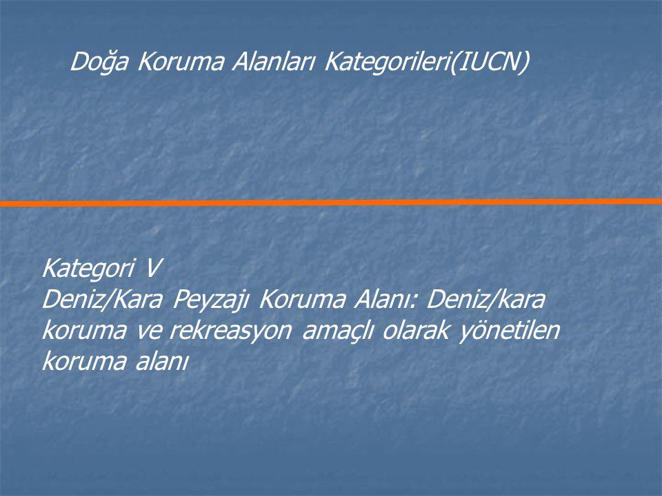 Kategori V Deniz/Kara Peyzajı Koruma Alanı: Deniz/kara koruma ve rekreasyon amaçlı olarak yönetilen koruma alanı Doğa Koruma Alanları Kategorileri(IUC