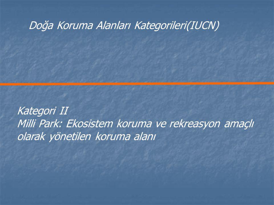 Kategori II Milli Park: Ekosistem koruma ve rekreasyon amaçlı olarak yönetilen koruma alanı Doğa Koruma Alanları Kategorileri(IUCN)