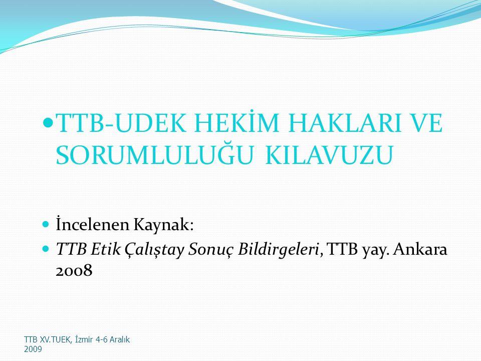 TTB-UDEK HEKİM HAKLARI VE SORUMLULUĞU KILAVUZU İncelenen Kaynak: TTB Etik Çalıştay Sonuç Bildirgeleri, TTB yay.
