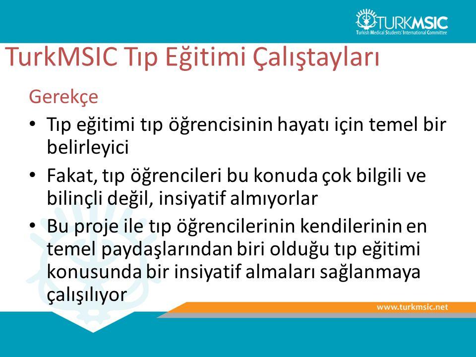 TurkMSIC Tıp Eğitimi Çalıştayları Gerekçe Tıp eğitimi tıp öğrencisinin hayatı için temel bir belirleyici Fakat, tıp öğrencileri bu konuda çok bilgili