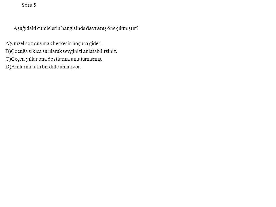 Soru 5 Aşağıdaki cümlelerin hangisinde davranış öne çıkmıştır.