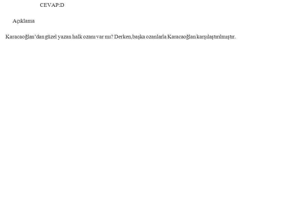 CEVAP:D Açıklama Karacaoğlan'dan güzel yazan halk ozanı var mı.