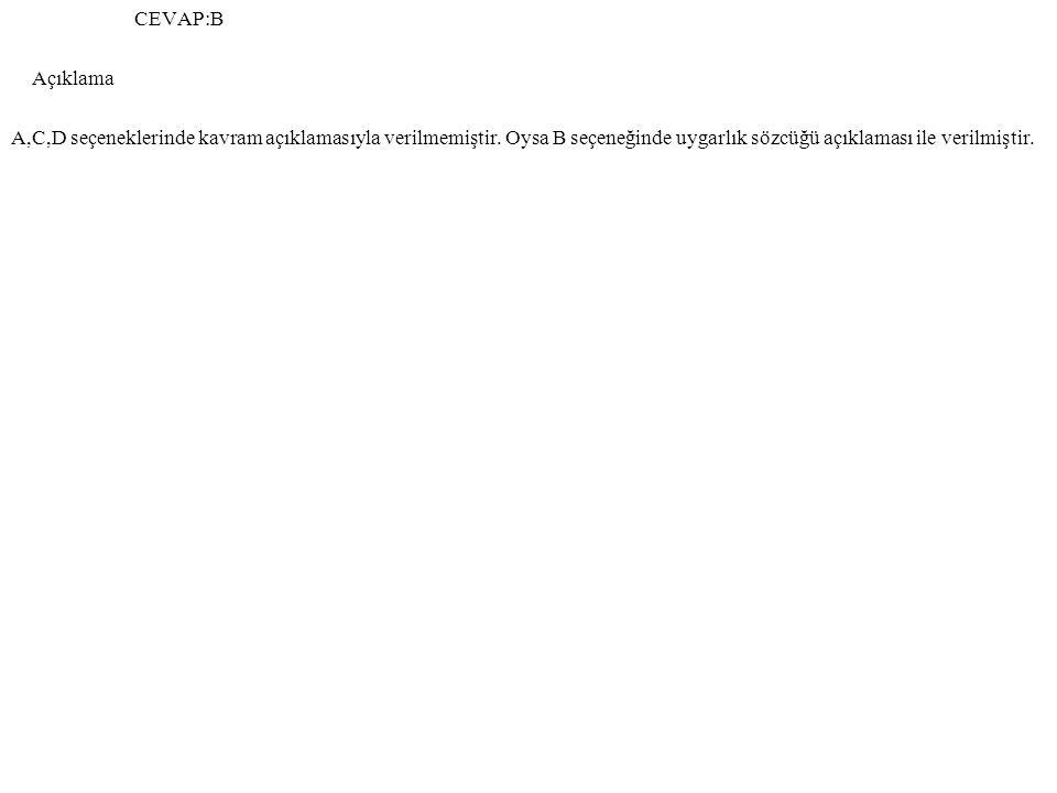CEVAP:B Açıklama A,C,D seçeneklerinde kavram açıklamasıyla verilmemiştir.