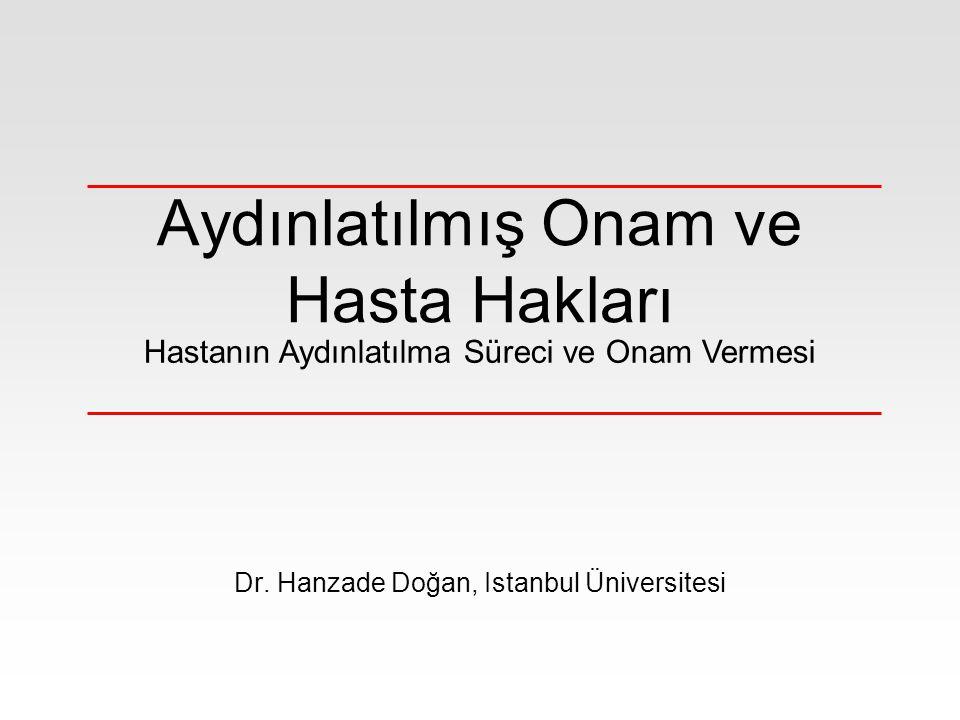 Aydınlatılmış Onam ve Hasta Hakları Dr. Hanzade Doğan, Istanbul Üniversitesi Hastanın Aydınlatılma Süreci ve Onam Vermesi
