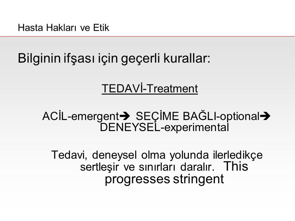 Bilginin ifşası için geçerli kurallar: TEDAVİ-Treatment ACİL-emergent  SEÇİME BAĞLI-optional  DENEYSEL-experimental Tedavi, deneysel olma yolunda il