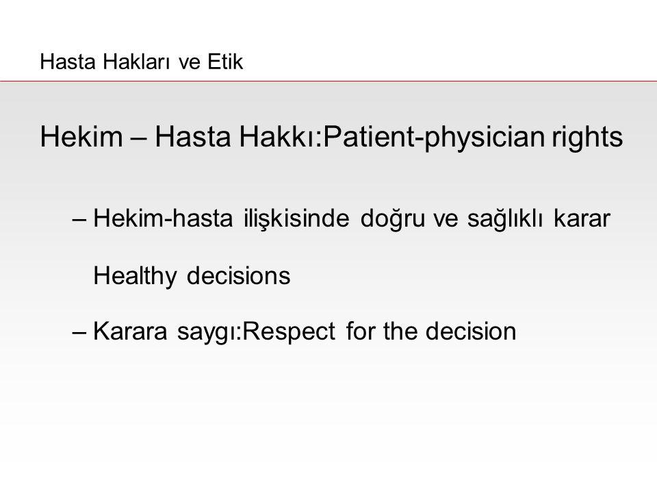 Hasta Hakları ve Etik Hekim – Hasta Hakkı:Patient-physician rights –Hekim-hasta ilişkisinde doğru ve sağlıklı karar Healthy decisions –Karara saygı:Re