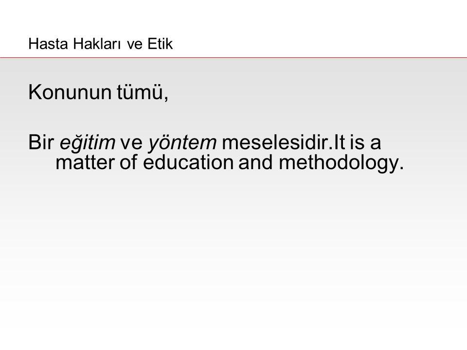 Konunun tümü, Bir eğitim ve yöntem meselesidir.It is a matter of education and methodology. Hasta Hakları ve Etik