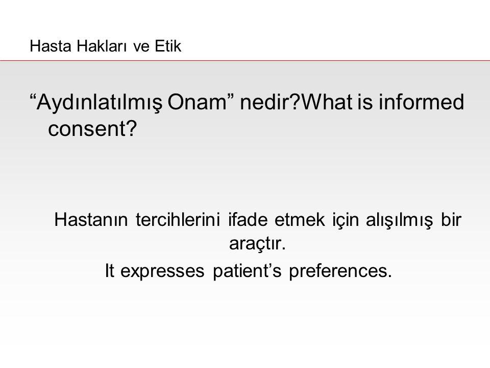 """""""Aydınlatılmış Onam"""" nedir?What is informed consent? Hastanın tercihlerini ifade etmek için alışılmış bir araçtır. It expresses patient's preferences."""
