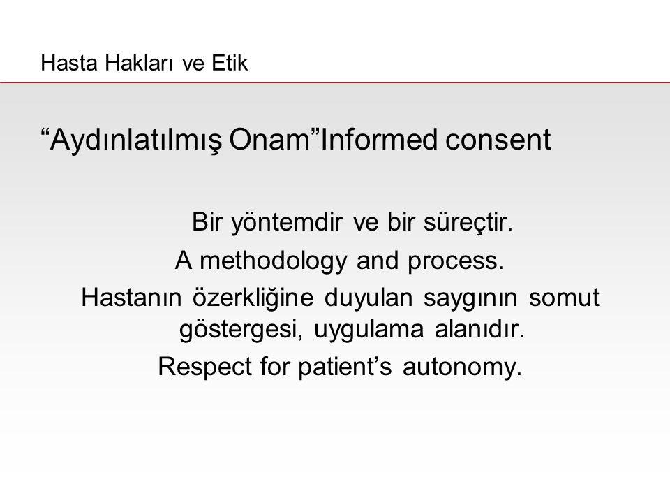 """""""Aydınlatılmış Onam""""Informed consent Bir yöntemdir ve bir süreçtir. A methodology and process. Hastanın özerkliğine duyulan saygının somut göstergesi,"""