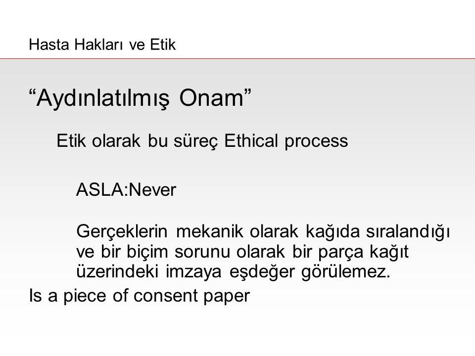 """""""Aydınlatılmış Onam"""" Etik olarak bu süreç Ethical process ASLA:Never Gerçeklerin mekanik olarak kağıda sıralandığı ve bir biçim sorunu olarak bir parç"""