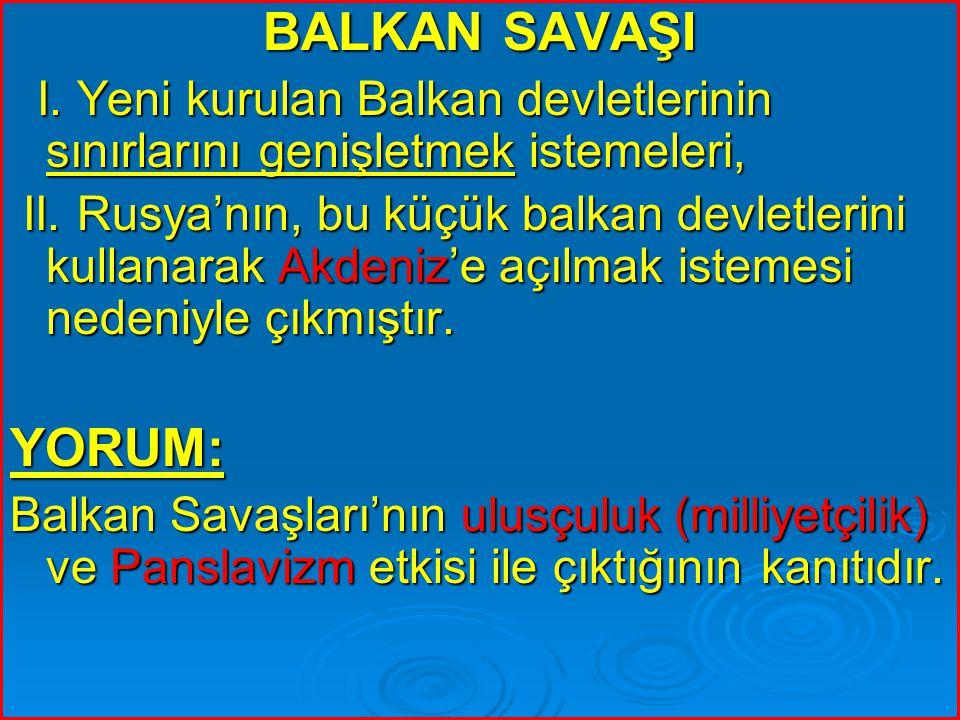 BALKAN SAVAŞI I. Yeni kurulan Balkan devletlerinin sınırlarını genişletmek istemeleri, I. Yeni kurulan Balkan devletlerinin sınırlarını genişletmek is