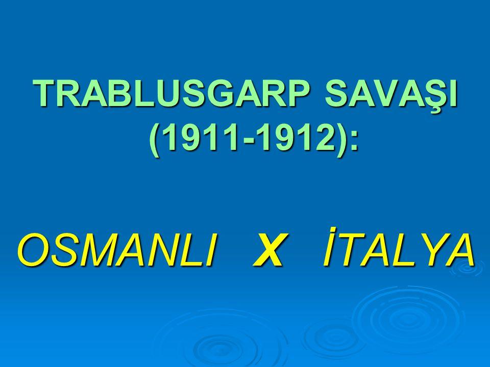 TRABLUSGARP SAVAŞI (1911-1912): OSMANLI X İTALYA