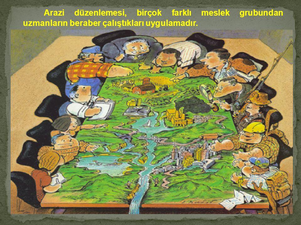 Arazi düzenlemesi, birçok farklı meslek grubundan uzmanların beraber çalıştıkları uygulamadır.