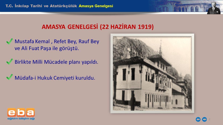 T.C. İnkılap Tarihi ve Atatürkçülük Amasya Genelgesi 2 AMASYA GENELGESİ (22 HAZİRAN 1919) Mustafa Kemal, Refet Bey, Rauf Bey ve Ali Fuat Paşa ile görü
