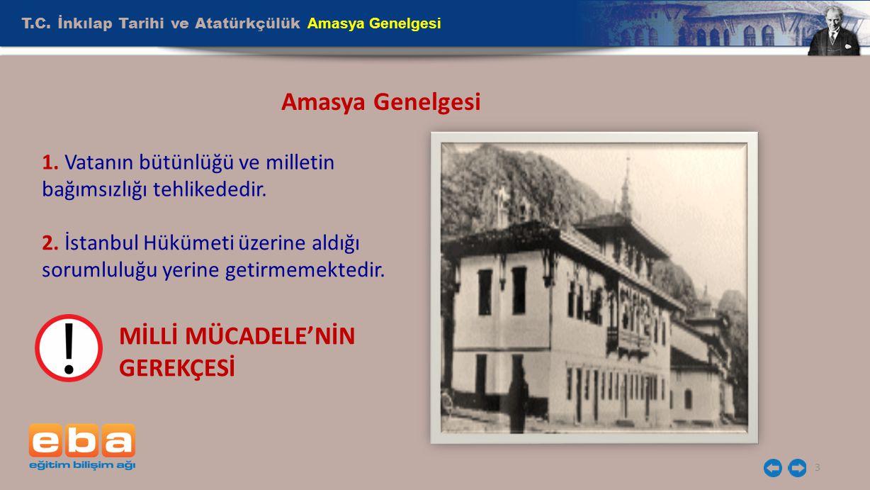 T.C. İnkılap Tarihi ve Atatürkçülük Amasya Genelgesi 3 Amasya Genelgesi 1. Vatanın bütünlüğü ve milletin bağımsızlığı tehlikededir. 2. İstanbul Hüküme