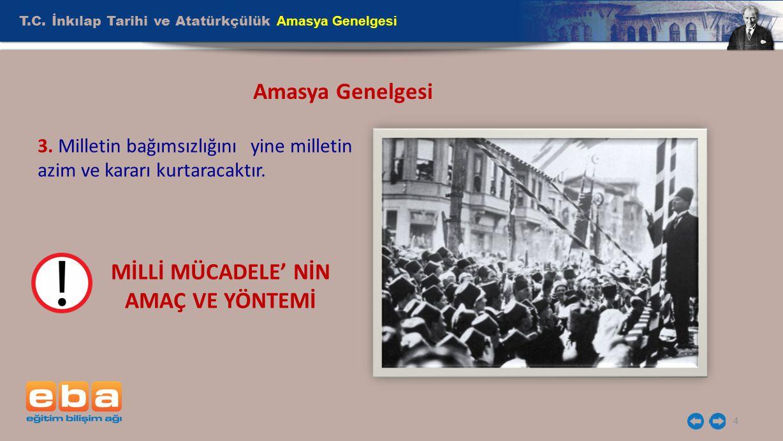 T.C. İnkılap Tarihi ve Atatürkçülük Amasya Genelgesi 4 Amasya Genelgesi 3. Milletin bağımsızlığını yine milletin azim ve kararı kurtaracaktır. MİLLİ M