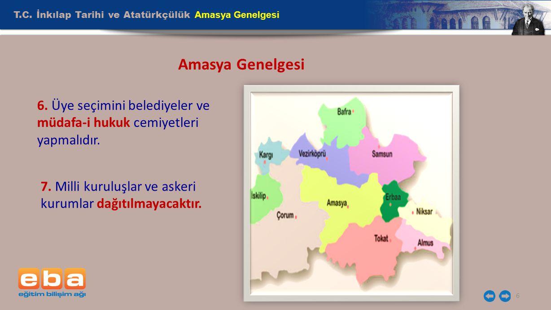 T.C. İnkılap Tarihi ve Atatürkçülük Amasya Genelgesi 6 Amasya Genelgesi 6. Üye seçimini belediyeler ve müdafa-i hukuk cemiyetleri yapmalıdır. 7. Milli