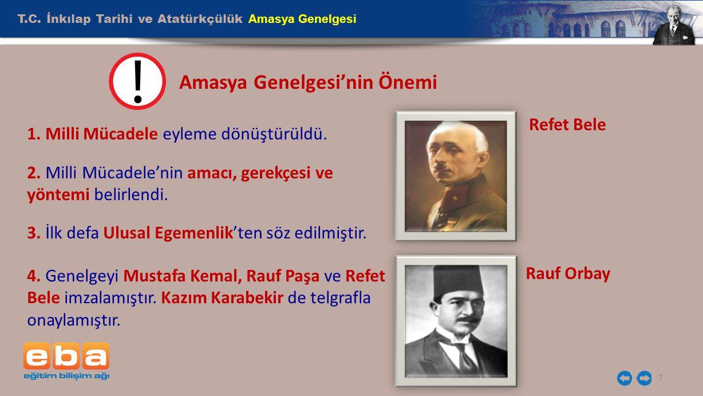 T.C. İnkılap Tarihi ve Atatürkçülük Amasya Genelgesi 7 Amasya Genelgesi'nin Önemi 1. Milli Mücadele eyleme dönüştürüldü. 2. Milli Mücadele'nin amacı,