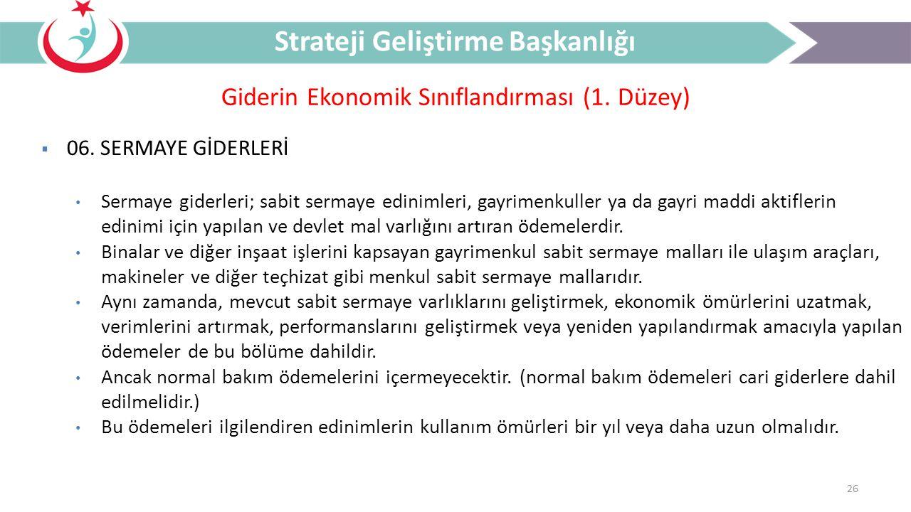 26 Giderin Ekonomik Sınıflandırması (1. Düzey) Strateji Geliştirme Başkanlığı  06. SERMAYE GİDERLERİ Sermaye giderleri; sabit sermaye edinimleri, gay