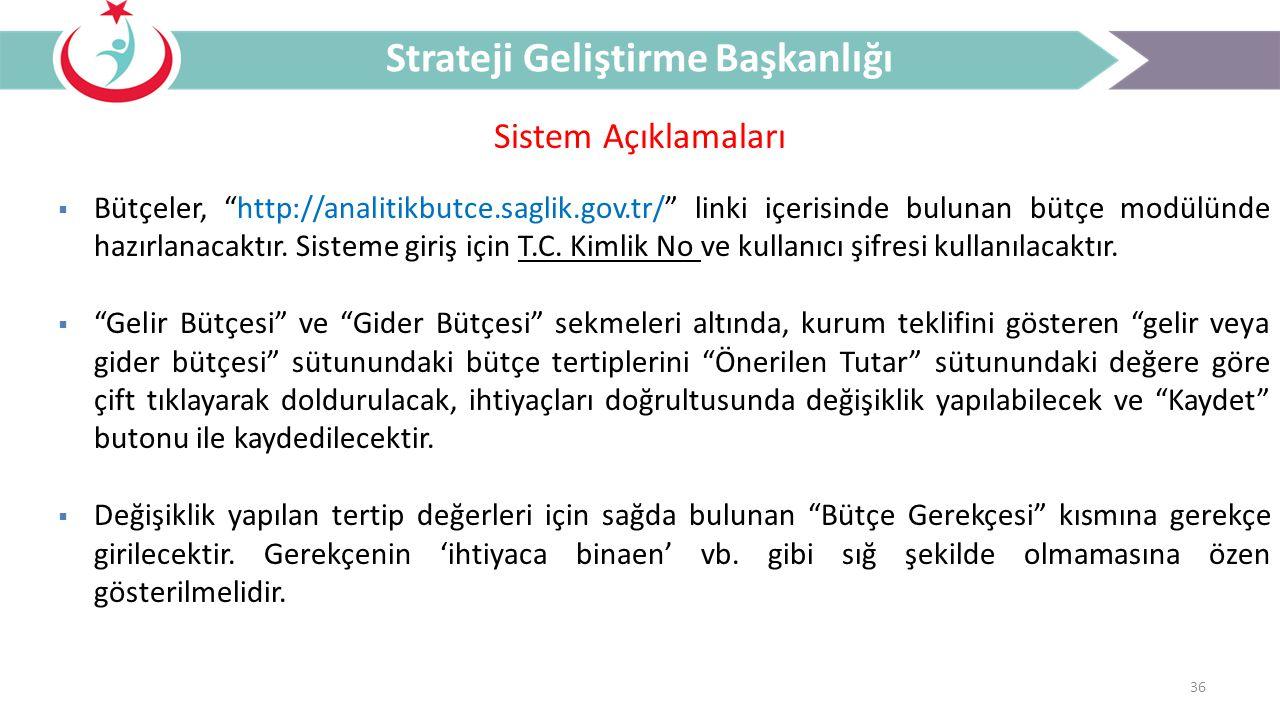 """36 Sistem Açıklamaları Strateji Geliştirme Başkanlığı  Bütçeler, """"http://analitikbutce.saglik.gov.tr/"""" linki içerisinde bulunan bütçe modülünde hazır"""