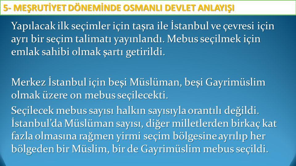 Yapılacak ilk seçimler için taşra ile İstanbul ve çevresi için ayrı bir seçim talimatı yayınlandı. Mebus seçilmek için emlak sahibi olmak şartı getiri