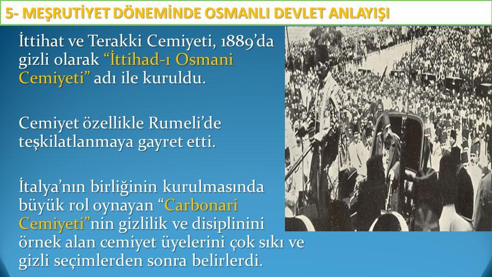 """İttihat ve Terakki Cemiyeti, 1889'da gizli olarak """"İttihad-ı Osmani Cemiyeti"""" adı ile kuruldu. Cemiyet özellikle Rumeli'de teşkilatlanmaya gayret etti"""