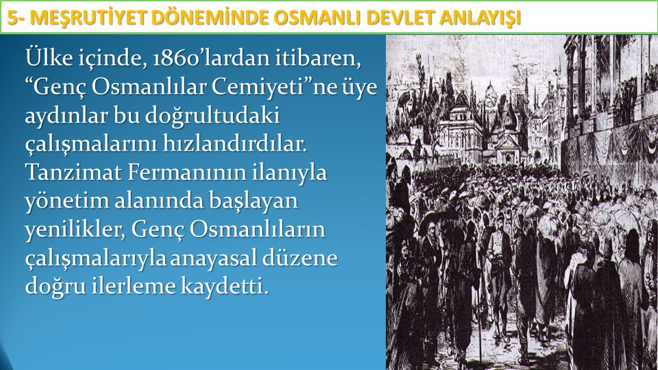 """Ülke içinde, 1860'lardan itibaren, """"Genç Osmanlılar Cemiyeti""""ne üye aydınlar bu doğrultudaki çalışmalarını hızlandırdılar. Tanzimat Fermanının ilanıyl"""