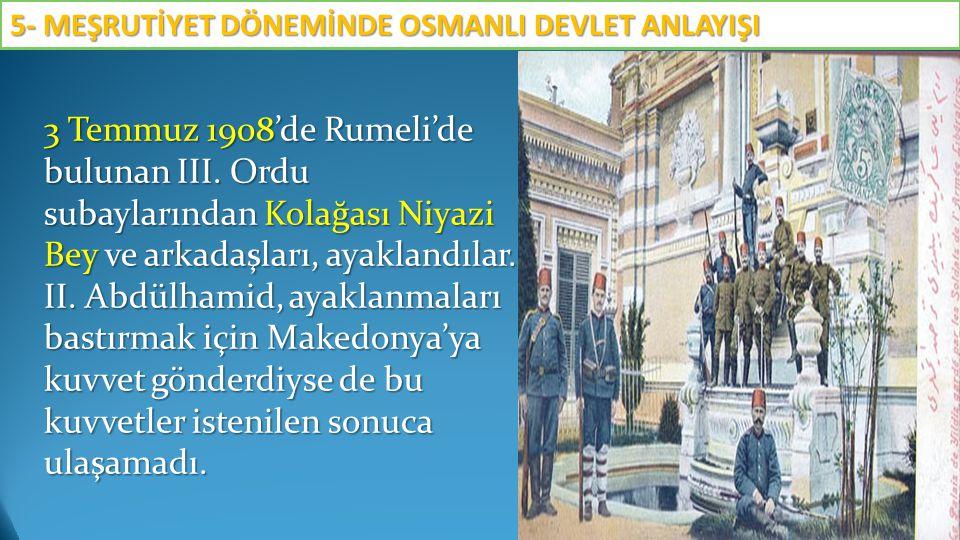 3 Temmuz 1908'de Rumeli'de bulunan III. Ordu subaylarından Kolağası Niyazi Bey ve arkadaşları, ayaklandılar. II. Abdülhamid, ayaklanmaları bastırmak i