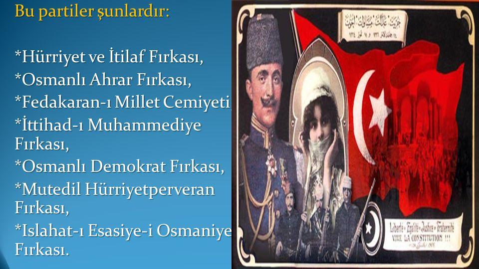 Bu partiler şunlardır: *Hürriyet ve İtilaf Fırkası, *Osmanlı Ahrar Fırkası, *Fedakaran-ı Millet Cemiyeti, *İttihad-ı Muhammediye Fırkası, *Osmanlı Dem